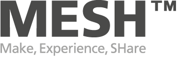 MESH™ Make, Experience and SHare